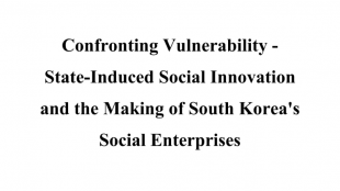 Confronting Vulnerability - State-Induced Social Innovation and the Making of South Korea's Social Enterprises